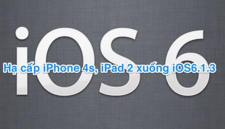 Hướng dẫn hạ cấp iPhone 4s , iPad 2 về iOS 6 1 3