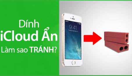 Mẹo tránh iCloud ẨN khiến iPhone thành CỤC GẠCH