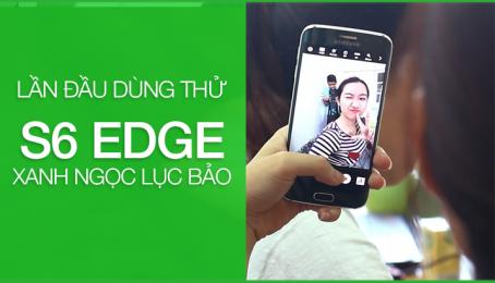 Lần đầu dùng S6 Edge XANH NGỌC LỤC BẢO - Ai sẽ mua?