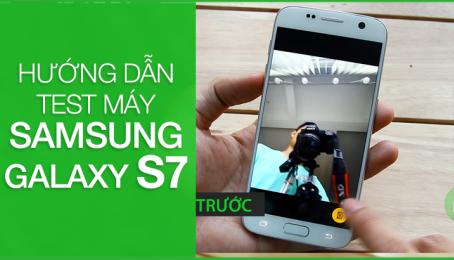 Hướng dẫn test máy chọn mua Samsung Galaxy S7 Cũ, Mới