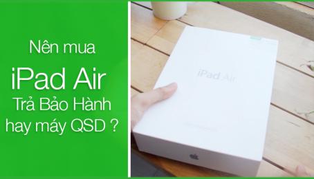 Nên mua iPad Air trả bảo hành hay iPad Air cũ?