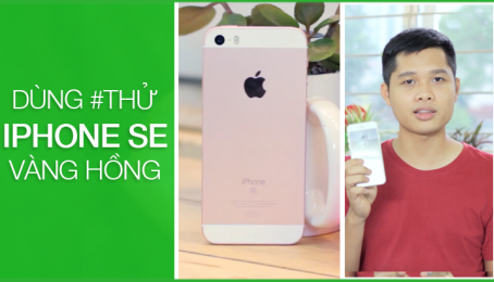Dùng #THỬ iPhone SE Vàng Hồng - Con trai không nên dùng nhé :v