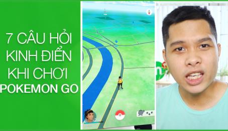 POKEMON GO VIỆT NAM - 7 câu hỏi kinh điển khi chơi