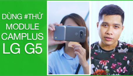 Dùng #THỬ module CAMPLUS của LG G5