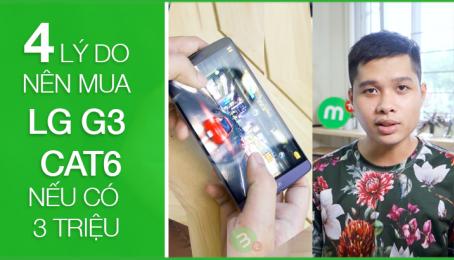 LG G3 Cat6: 4 Lý do chọn mua nếu có 3 triệu - Giá quá ngon
