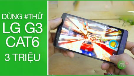 LG G3 CAT6 - Dùng #THỬ - chỉ có 3 triệu đồng :D