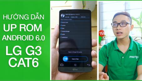 LG G3 CAT6 - Hướng dẫn up rom Android 6.0 đơn giản