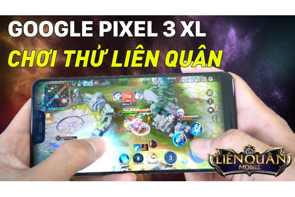 Test game Liên Quân trên Google Pixel 3 XL - 2020 rồi vẫn mượt lắm