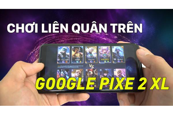 Google Pixel 2 XL chiến game Liên Quân Mobile