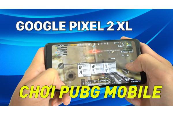 Thử chơi PUBG Mobile trên Google Pixel 2 XL