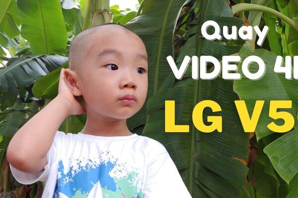 Quay thử video 4K bằng LG V50. Được phết anh em ạ!